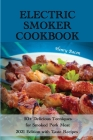 Electric Smoker Cookbook: 50+ Delicious Techniques for Smoked Pork Meat - 2021 Edition with Taste Recipes Cover Image