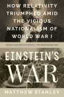 Einstein's War: How Relativity Triumphed Amid the Vicious Nationalism of World War I Cover Image