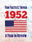 Fun Facts & Trivia 1952 - A Year In Review: The perfect book to bring back memories of times gone by - Super party present to celebrate a birthday or Cover Image