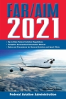 FAR/AIM 2021: Up-to-Date FAA Regulations / Aeronautical Information Manual (FAR/AIM Federal Aviation Regulations) Cover Image