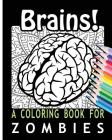 Brains! A Coloring Book for Zombies Cover Image