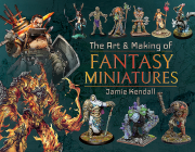 The Art and Making of Fantasy Miniatures Cover Image