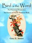 Bird Is the Word: An Historical Perspective on the Names of North American Birds Cover Image