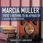 There's Nothing to Be Afraid of Lib/E (Sharon McCone Mysteries (Audio) #7) Cover Image