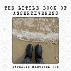 The Little Book of Assertiveness: Speak up with confidence Cover Image