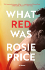 What Red Was: A Novel Cover Image