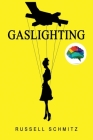 Gaslighting: The Narcissistic Gaslight Effect. How to Recognize Manipulative and Emotionally Abusive Narcissist People, Rebuilt you Cover Image