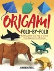 Origami Fold-By-Fold: Building Skills One Step at a Time from Beginner to Advanced Cover Image