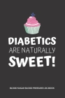 Diabetics are naturally sweet! Blood Sugar Blood Pressure Log Book: V.27 Glucose Tracking Log Book 54 Weeks with Monthly Review Monitor Your Health (1 Cover Image
