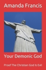 Your Demonic God: Proof The Christian God Is Evil Cover Image