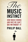 The Music Instinct: How Music Works and Why We Can't Do Without It Cover Image