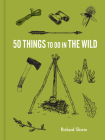50 Things to Do in the Wild (Explore More) Cover Image