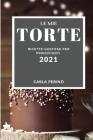 Le Mie Torte 2021 (My Cake Recipes 2021 Italian Edition): Ricette Gustose Per Principianti Cover Image