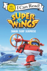 Super Wings: Shark Surf Surprise (My First I Can Read) Cover Image
