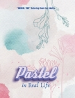 Pastel in Real Life: