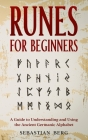 Runes for Beginners: A Guide to Understanding and Using the Ancient Germanic Alphabet Cover Image