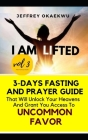 I Am Lifted: 3-Days Fasting and Prayer Guide That Will Unlock Your Heavens and Grant You Access to Uncommon Favor Volume 3 Cover Image