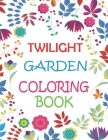 Twilight Garden Coloring Book: An Adults Coloring Books Flowers and Gardens- Depression, anxiety, Stress Relieving, Easy, and Relaxing Coloring Page Cover Image
