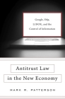 Antitrust Law in the New Economy: Google, Yelp, Libor, and the Control of Information Cover Image