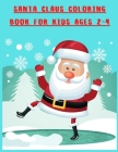 Santa Claus Coloring Book for Kids Ages 2-4: My First Christmas Santa Claus Coloring Book For Toddlers - Fun and Easy Happy Holiday Celebrations Xmas Cover Image