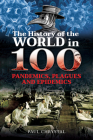 The History of the World in 100 Pandemics, Plagues and Epidemics Cover Image