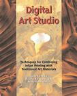 Digital Art Studio: Techniques for Combining Inkjet Printing with Traditional Art Materials Cover Image
