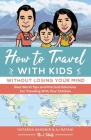 How To Travel With Kids (Without Losing Your Mind): Real World Tips and Practical Solutions for Traveling with Your Children Cover Image