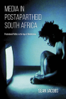 Media in Postapartheid South Africa: Postcolonial Politics in the Age of Globalization Cover Image