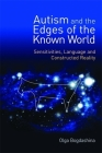Autism and the Edges of the Known World: Sensitivities, Language and Constructed Reality Cover Image