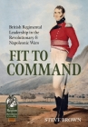 Fit to Command: British Regimental Leadership in the Revolutionary & Napoleonic Wars (From Reason to Revolution) Cover Image