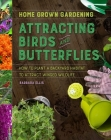 Attracting Birds and Butterflies (Home Grown Gardening) Cover Image
