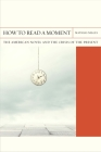 How to Read a Moment: The American Novel and the Crisis of the Present (FlashPoints #38) Cover Image