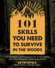 101 Skills You Need to Survive in the Woods: The Most Effective Wilderness Know-How on Fire-Making, Knife Work, Navigation, Shelter, Food and More Cover Image