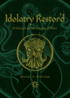Idolatry Restor'd: Witchcraft and the Imaging of Power Cover Image