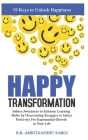 Happy Transformation: Induce Awareness to Enhance Learning Skills by Overcoming Struggles to Infuse Positivity For Exponential Growth in You Cover Image