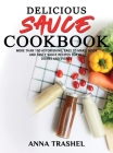 Delicious Sauces Cookbook: More Than 100 Astonishing, Easy To Make, Quick And Tasty Sauce Recipes For All Dishes And Events Cover Image