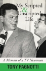 My Scripted and Unscripted Life: A Memoir of a TV Newsman Cover Image