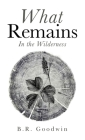 What Remains: In the Wilderness Cover Image