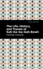 The Life, History and Travels of Kah-Ge-Ga-Gah-Bowh Cover Image