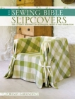 Slip Covers: The Ultimate Resource of Techniques, Projects and Inspirations (Sewing Bible) Cover Image