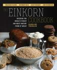The Einkorn Cookbook: Discover the World's Purest and Most Ancient Form of Wheat: Delicious Flavor - Nutrient-Rich - Easy to Digest - Non-Hybridized Cover Image