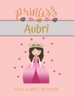 Princess Aubri Draw & Write Notebook: With Picture Space and Dashed Mid-line for Small Girls Personalized with their Name Cover Image