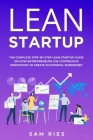 Lean Startup: The Complete Step-by-Step Lean Startup Guide ON How Today's Entrepreneurs Use Continuous Innovation to Create Successf Cover Image