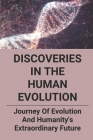 Discoveries In The Human Evolution: Journey Of Evolution And Humanity's Extraordinary Future: Human History Cover Image