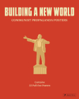 Building a New World: Communist Propaganda Posters Cover Image