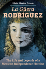 La Guera Rodriguez: The Life and Legends of a Mexican Independence Heroine Cover Image