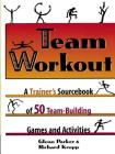 Team Workout: A Trainer's Sourcebook of 50 Team-Building Games and Activities Cover Image