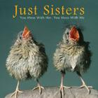 Just Sisters: You Mess with Her, You Mess with Me Cover Image