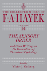 The Sensory Order and Other Writings on the Foundations of Theoretical Psychology (The Collected Works of F. A. Hayek #14) Cover Image