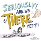 Seriously! Are We There Yet?! Cover Image